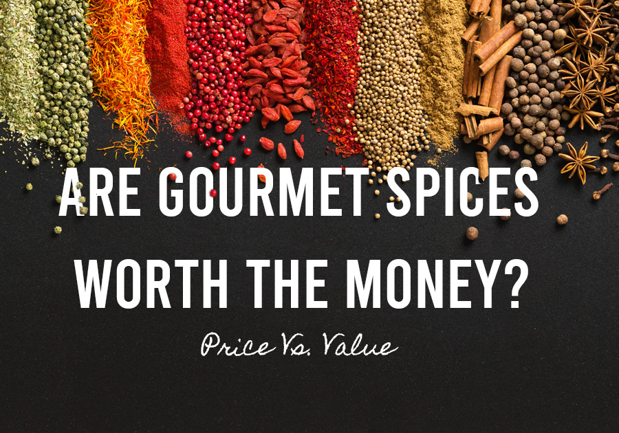 Are gourmet spices worth the money?