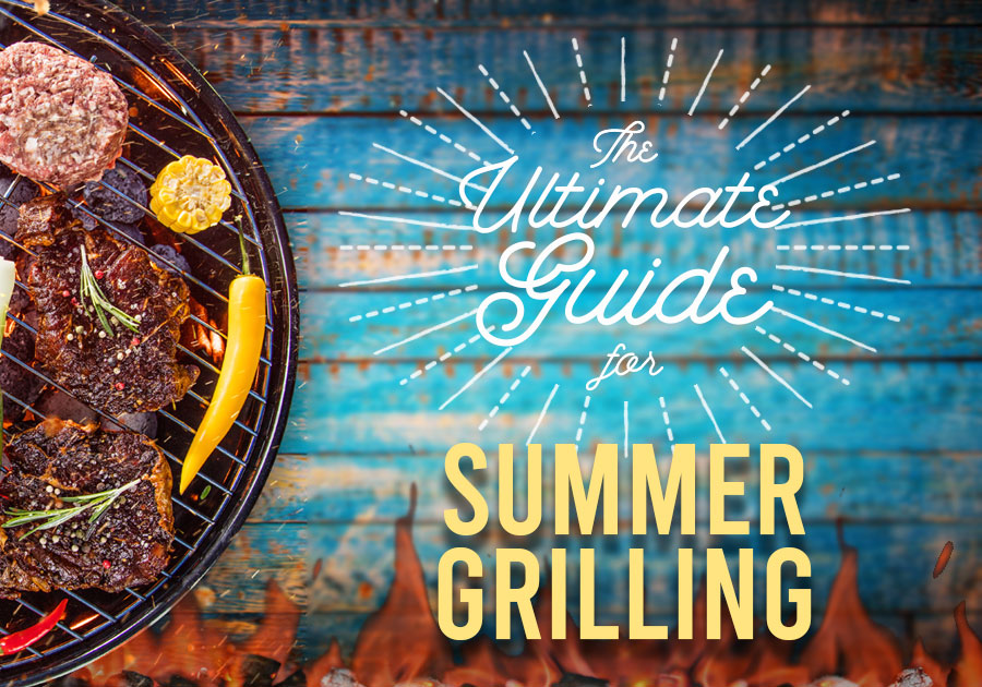 The Ultimate Guide For Summer Grilling